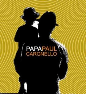 «Papa Paul» de Paul Cargnello: le père derrière l'homme et le musicien