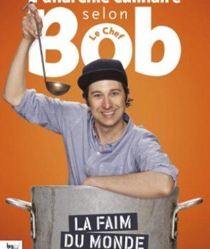 «L'anarchie culinaire selon Bob le Chef – La faim du monde»