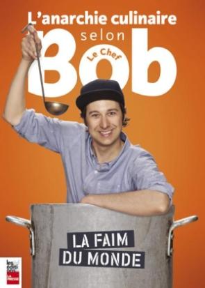 L'anarchie culinaire selon Bob le Chef - La faim du monde: quand la faim justifie les moyens! (image)