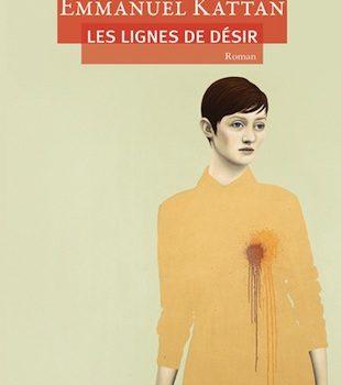 «Les lignes de désir» d'Emmanuel Kattan