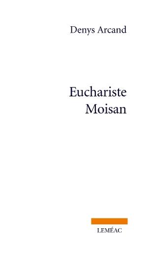 Euchariste MoisanDenys Arcand, aux ƒditions LemŽac