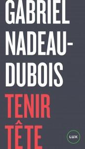 «Tenir Tête» de Gabriel Nadeau-Dubois