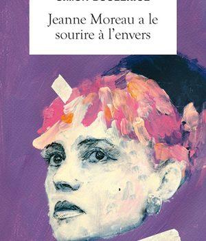 «Jeanne Moreau a le sourire à l'envers» de Simon Boulerice