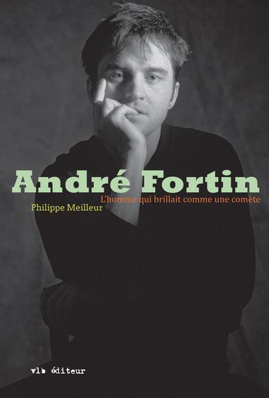 «André Fortin - L'homme qui brillait comme une comète» de Philippe Meilleur: découvrir André Fortin, l'homme (image)