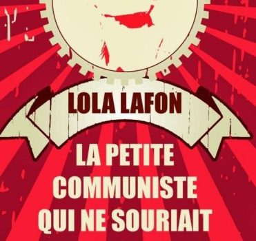 «La Petite Communiste qui ne souriait jamais» de Lola Lafon