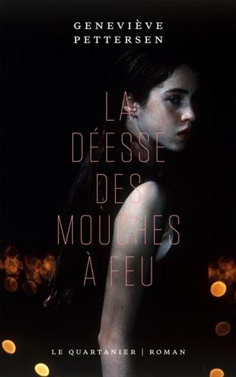 «La déesse des mouches à feu» de Geneviève Pettersen: un premier roman fougueux et rafraîchissant (image)