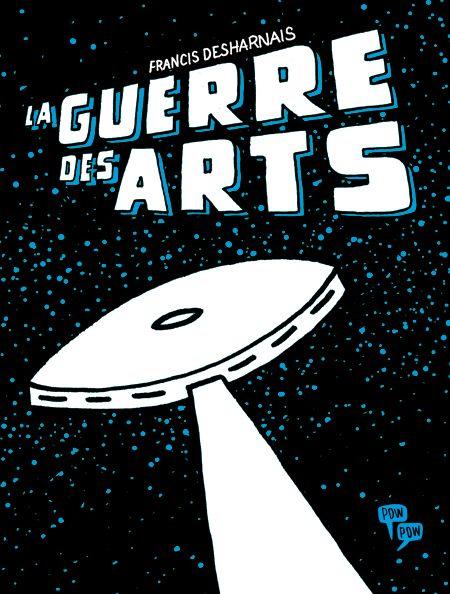 Critique-BD-La-guerre-des-arts-Francis-Desharnais-Editions-Pow-Pow