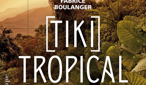Le roman d'aventures «Tiki Tropical» de Fabrice Boulanger