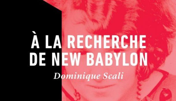 «À la recherche de New Babylon» de Dominique Scali