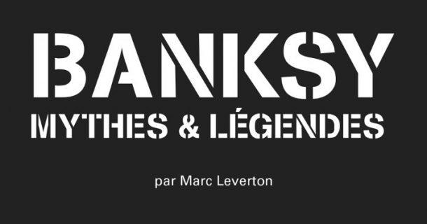 «Banksy, mythes et légendes» de Marc Leverton