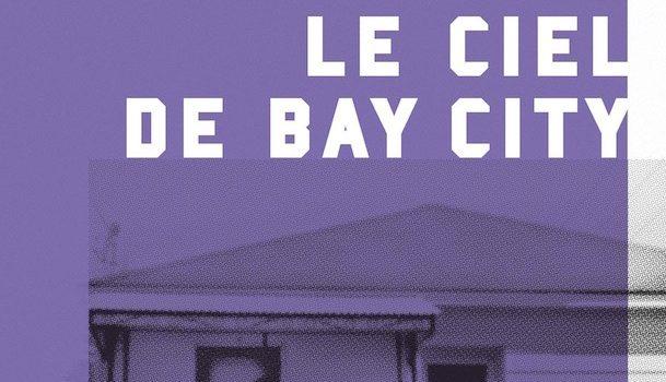 «Le ciel de Bay City» de Catherine Mavrikakis