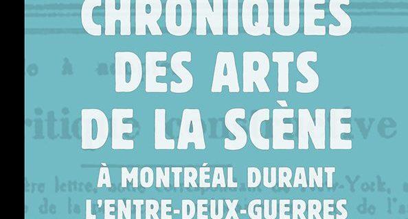 «Chroniques des arts de la scène à Montréal durant l'entre-deux-guerres» de Marie-Thérèse Lefebvre