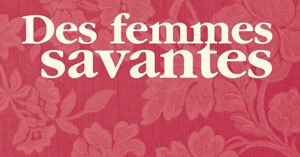 «Des femmes savantes» de Chloé Savoie-Bernard