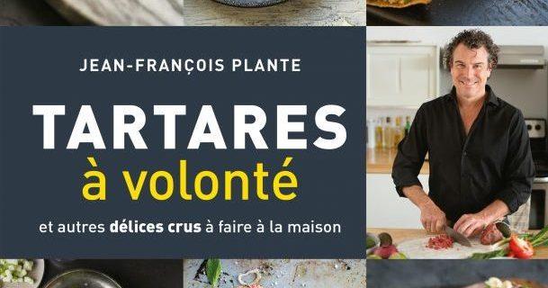 «Tartares à volonté et autres délices crus à faire à la maison» du chef Jean-François Plante