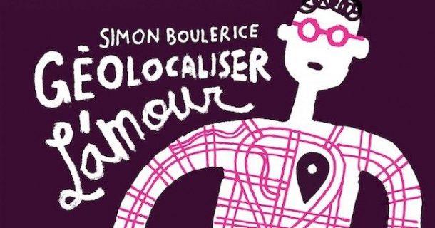 «Géolocaliser l'amour» de Simon Boulerice