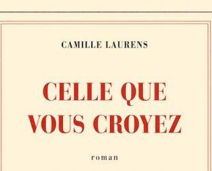 «Celle que vous croyez» de Camille Laurens chez Gallimard