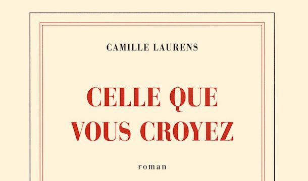 Critique-Celle-que-vous-croyez-Gallimard-Camille-Laurens