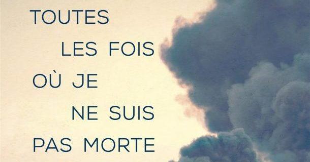 «Toutes les fois où je ne suis pas morte» de Geneviève Lefebvre