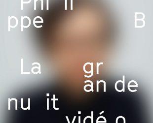 «La grande nuit vidéo» de Philippe B
