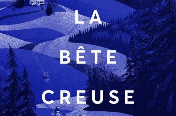 La bête creuse_Top 10 littérature québécoise 2017_La bible urbaine