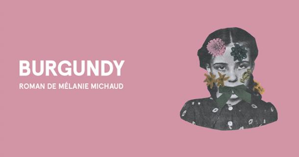 À gagner: 2 copies du livre «Burgundy» de Mélanie Michaud + 2 signets + 2 affiches + 2 goodies trop l'fun