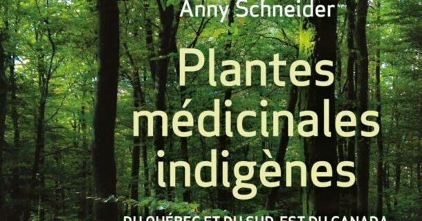 «Plantes médicinales indigènes: du Québec et du sud-est du Canada» d'Anny Schneider