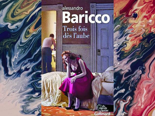 3-oeuvres-littéraires-qui-font-exploser-le-réel-alessandro-baricco-trois-fois-dès-l'aube-Bible-urbaine