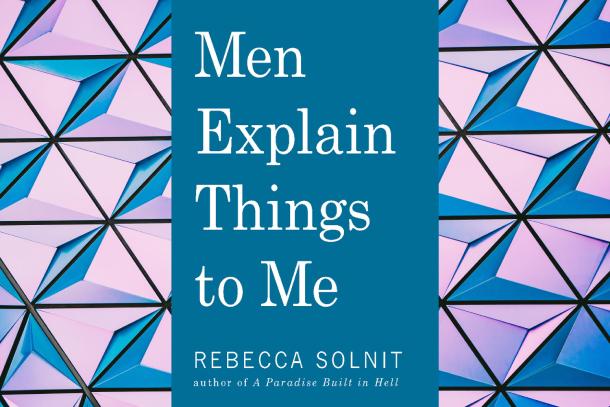 7-oeuvres-littéraires-pour-enrichir-votre-culture-féministe-men-explain-things-to-me-rebecca-solnit-Bible-urbaine