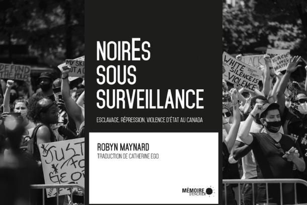8-oeuvres-pour-mieux-comprendre-la-luttre-contre-le-racisme-Noires-sous-surveillance-Robyn-Maynard-Bible-urbaine