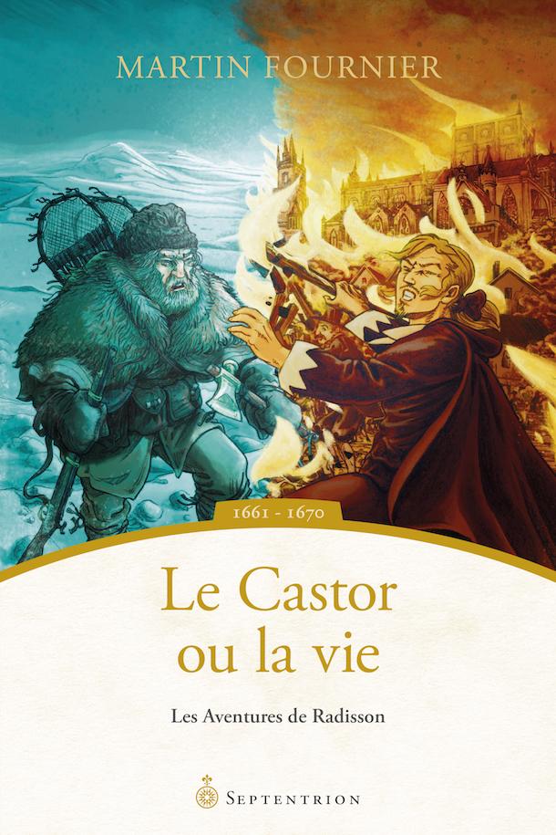 Dans la peau de_Martin Fournier_auteur_historien_Aventures de Radisson_Le_Castor_ou_la_vie