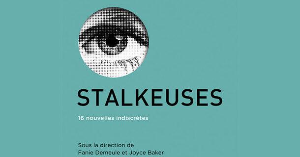 «Stalkeuses: 16 nouvelles indiscrètes»: un recueil évocateur